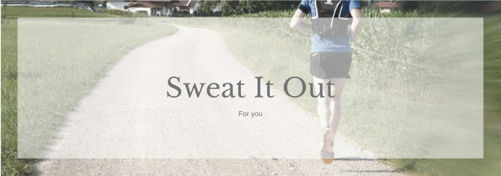 Sweat It Out: For YOU!