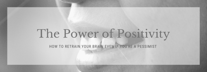 The Power of Positivity: How to Retrain Your Brain Even if You're a Pessimist