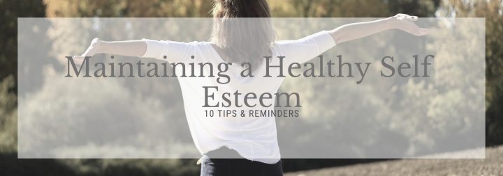 10 Steps To Maintaining A Healthy Self Esteem
