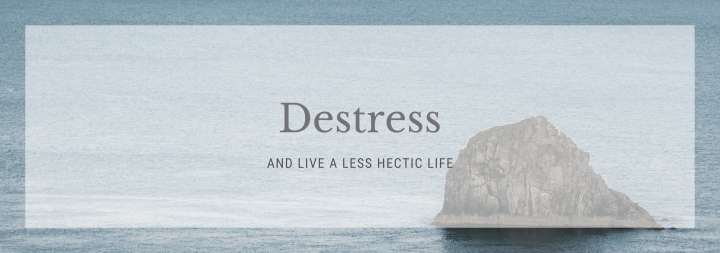 Ways to Destress & Live a Less Hectric Life