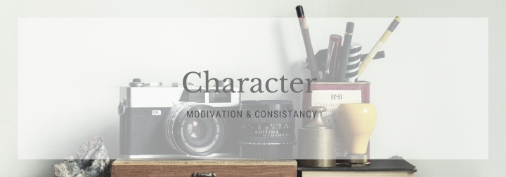 Character Motivation & Consistency