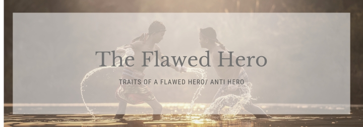 Traits of a Flawed/Anti Hero