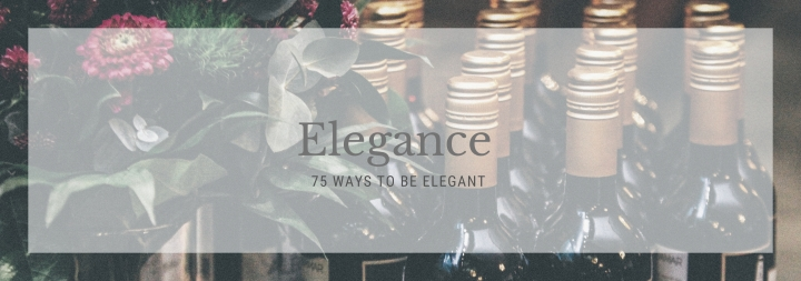 75 Ways to be Elegant
