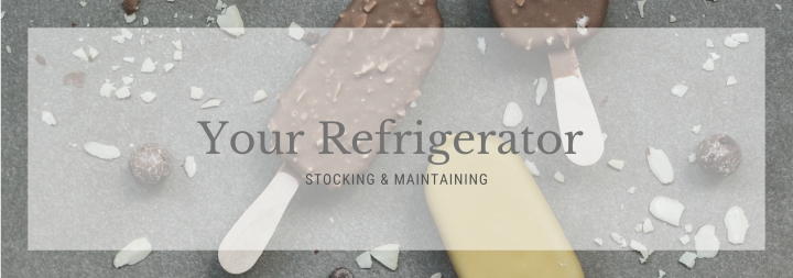 Stocking Your Fridge & Tips for a Maintained Fridge.