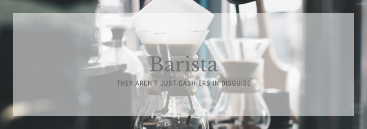 Barista: They aren't just a cashier in disguise.