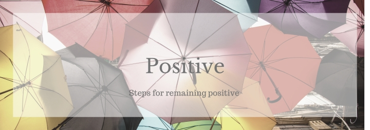 Steps to Remain Positive When Things Get Hard
