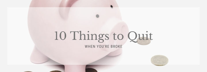 10 Things to Quit Spending Money On If You're Broke.
