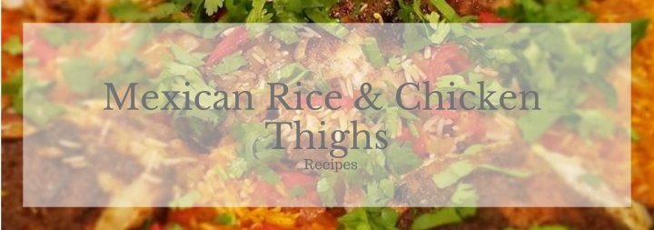 One Pan Mexican Rice with Chicken Thighs