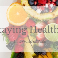 Staying Healthy In a World of Fads
