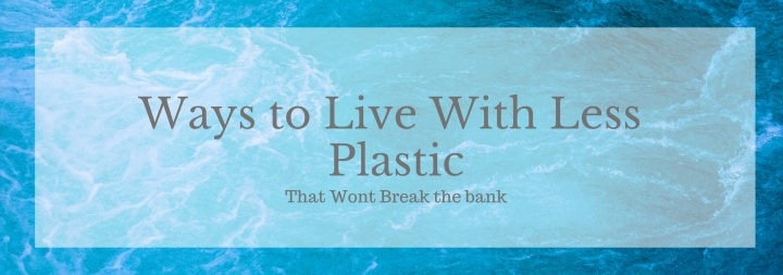 Ways to Live With Less Plastic