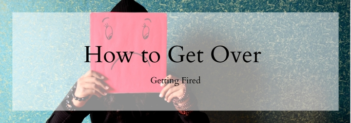 How to Survive Getting Fired