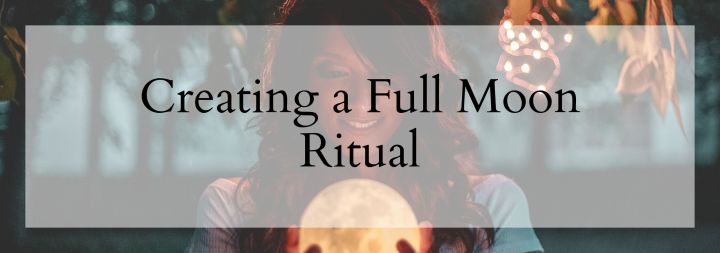 Creating a Full Moon Ritual