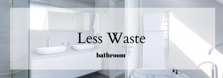 Less Waste Bathroom