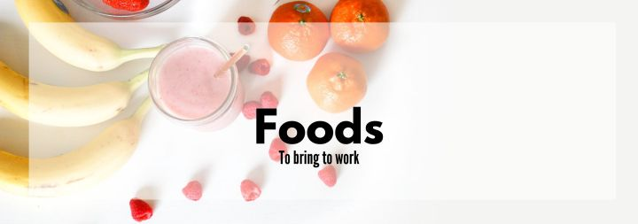 Foods to Bring to Work