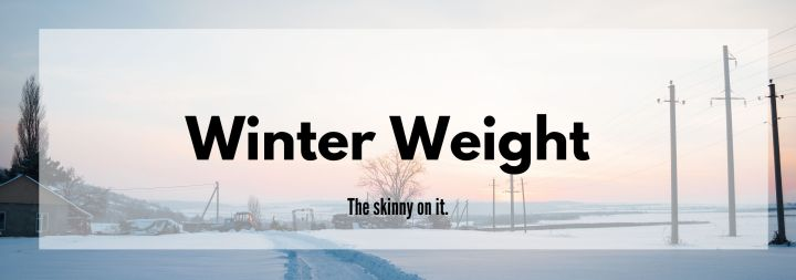 "The Skinny on ""Winter Weight"""