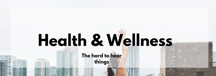 Hard to Hear Things About Health & Wellness