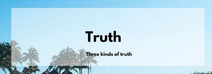 Three Kinds ofTruth