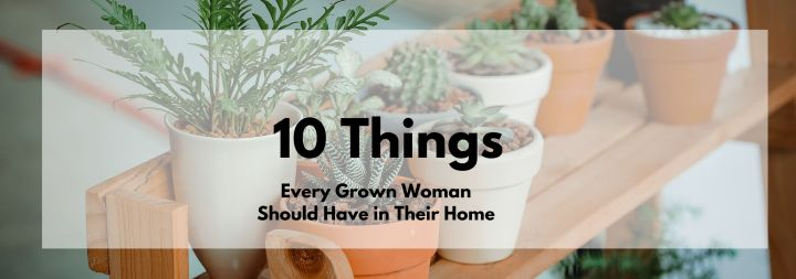 10 Things Every Grown Ass Woman Should Have in Their Home