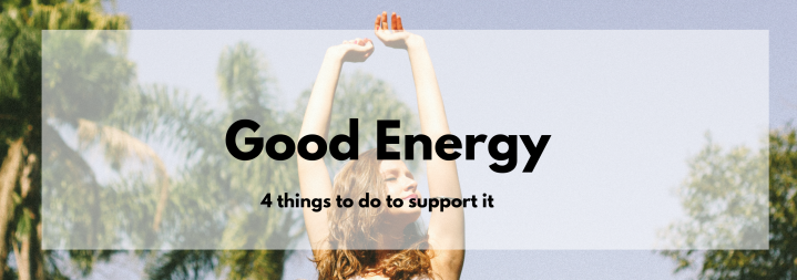 4 Things to Do to Support Good Energy