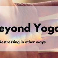 Destress Beyond Yoga
