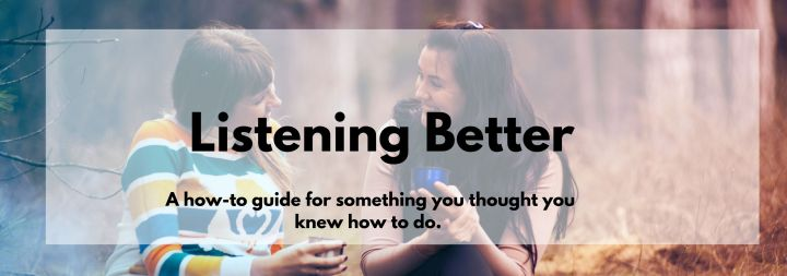 How to Listen Better