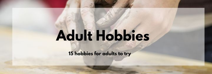 15 Hobbies for Adults