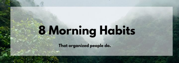 Eight Things Organized People Do Every Morning